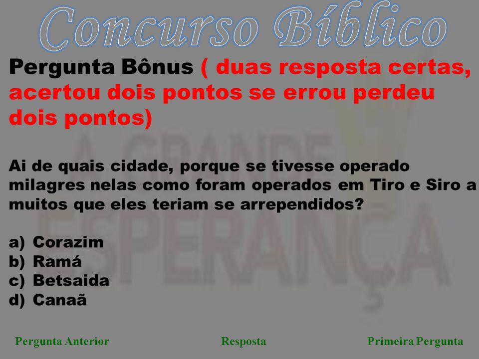 Pergunta AnteriorResposta Primeira Pergunta Pergunta Bônus ( duas resposta certas, acertou dois pontos se errou perdeu dois pontos) Ai de quais cidade