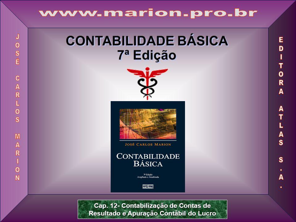 Prof. Dr. José Carlos Marion 1 CONTABILIDADE BÁSICA 7ª Edição CONTABILIDADE BÁSICA 7ª Edição Cap. 12- Contabilização de Contas de Resultado e Apuração