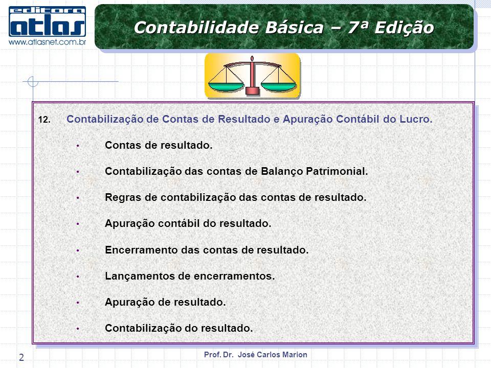 Prof. Dr. José Carlos Marion 2 Contabilidade Básica – 7ª Edição 12. Contabilização de Contas de Resultado e Apuração Contábil do Lucro. Contas de resu