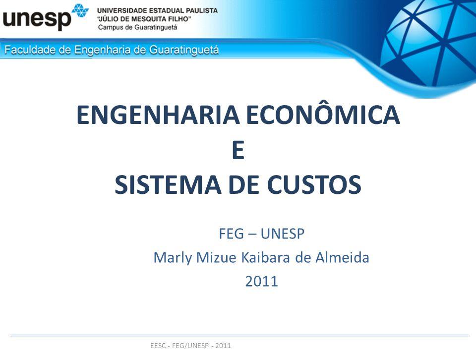 EESC - FEG/UNESP - 2011 ENGENHARIA ECONÔMICA E SISTEMA DE CUSTOS FEG – UNESP Marly Mizue Kaibara de Almeida 2011