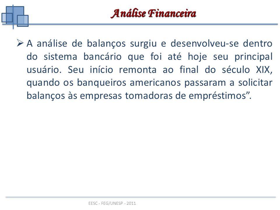 EESC - FEG/UNESP - 2011  A análise de balanços surgiu e desenvolveu-se dentro do sistema bancário que foi até hoje seu principal usuário. Seu início