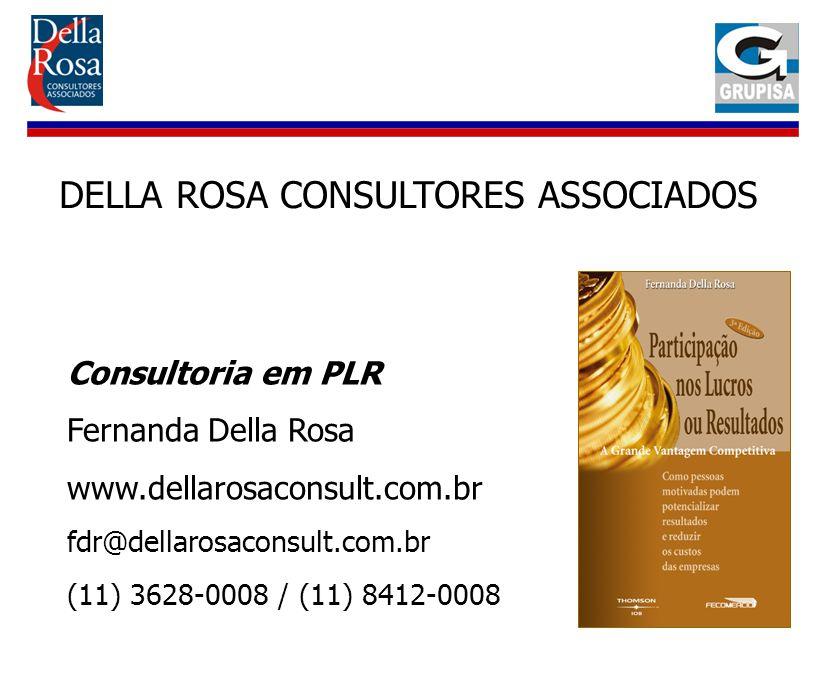 Consultoria em PLR Fernanda Della Rosa www.dellarosaconsult.com.br fdr@dellarosaconsult.com.br (11) 3628-0008 / (11) 8412-0008 DELLA ROSA CONSULTORES