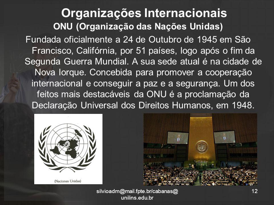 Organizações Internacionais ONU (Organização das Nações Unidas) Fundada oficialmente a 24 de Outubro de 1945 em São Francisco, Califórnia, por 51 países, logo após o fim da Segunda Guerra Mundial.