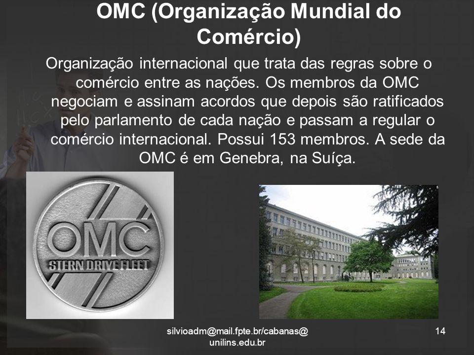 OMC (Organização Mundial do Comércio) Organização internacional que trata das regras sobre o comércio entre as nações.