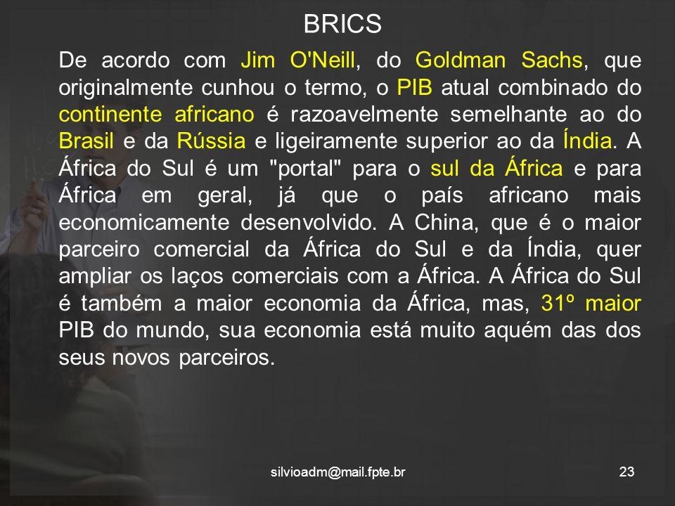BRICS De acordo com Jim O Neill, do Goldman Sachs, que originalmente cunhou o termo, o PIB atual combinado do continente africano é razoavelmente semelhante ao do Brasil e da Rússia e ligeiramente superior ao da Índia.