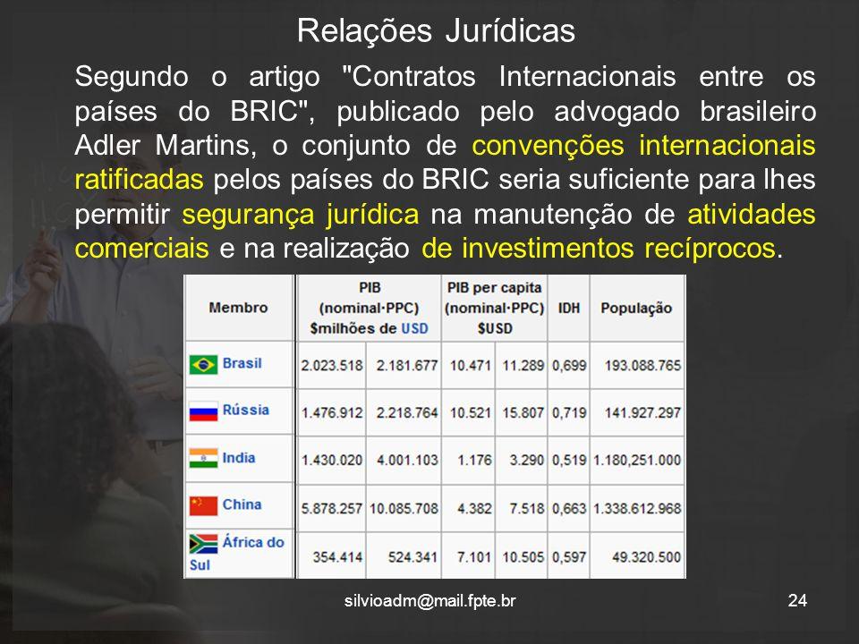 Relações Jurídicas Segundo o artigo Contratos Internacionais entre os países do BRIC , publicado pelo advogado brasileiro Adler Martins, o conjunto de convenções internacionais ratificadas pelos países do BRIC seria suficiente para lhes permitir segurança jurídica na manutenção de atividades comerciais e na realização de investimentos recíprocos.