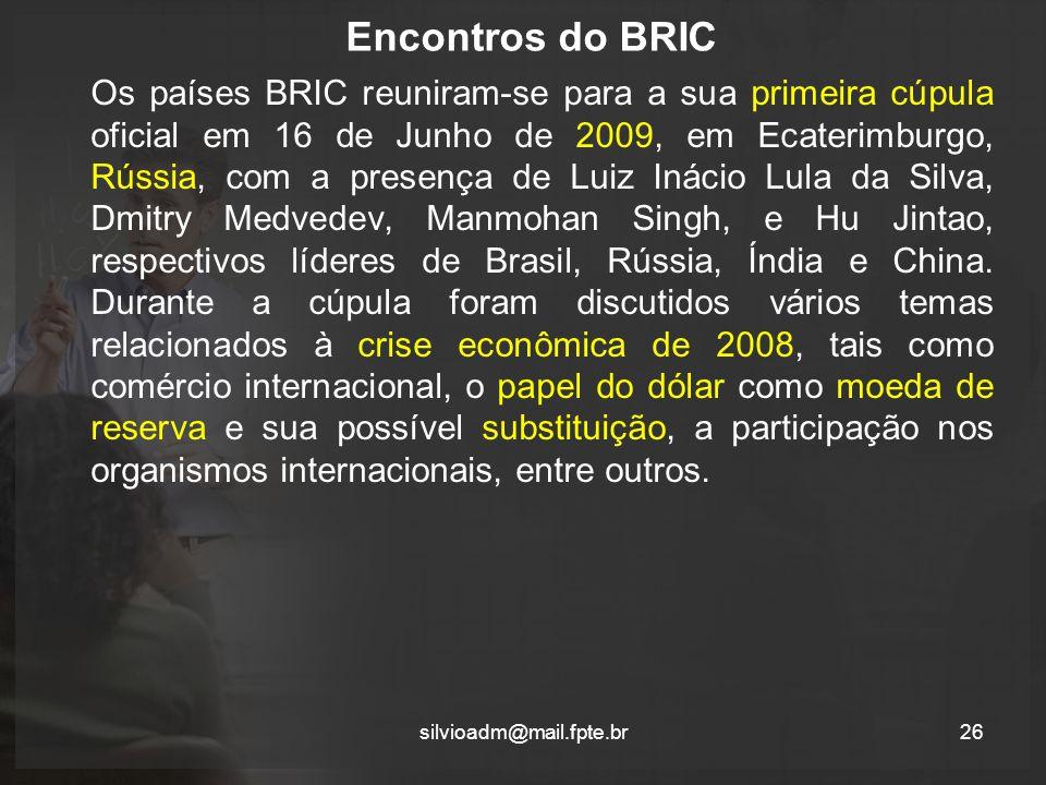Encontros do BRIC Os países BRIC reuniram-se para a sua primeira cúpula oficial em 16 de Junho de 2009, em Ecaterimburgo, Rússia, com a presença de Luiz Inácio Lula da Silva, Dmitry Medvedev, Manmohan Singh, e Hu Jintao, respectivos líderes de Brasil, Rússia, Índia e China.