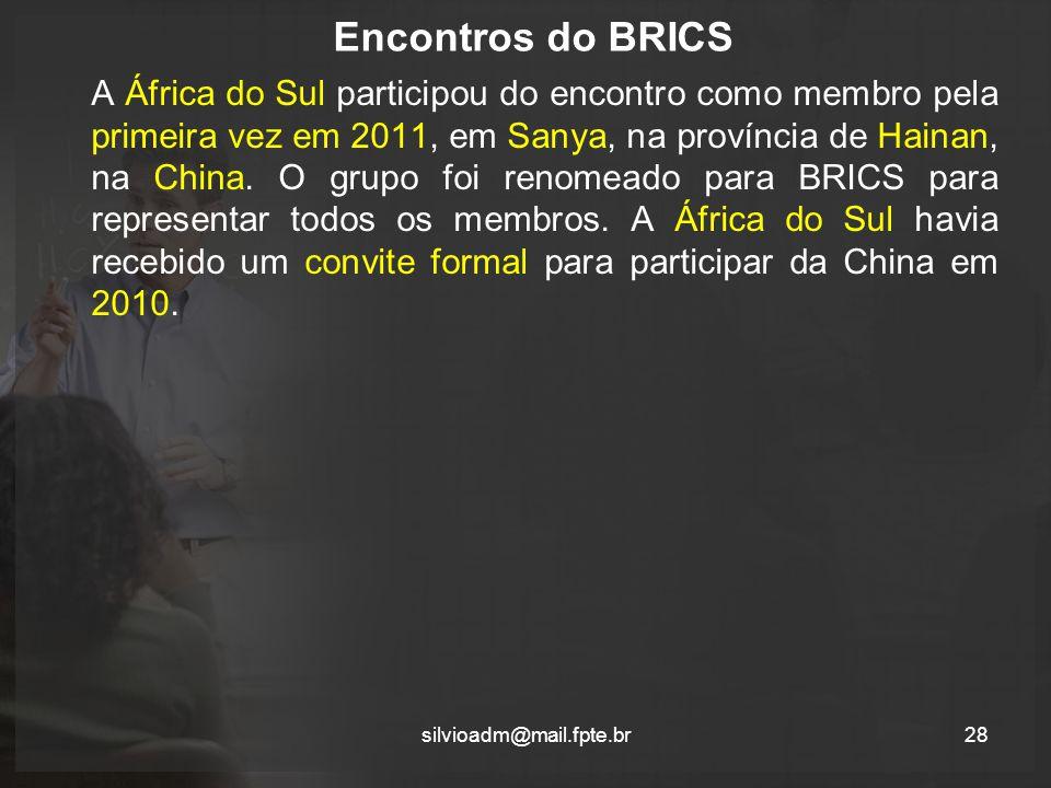 Encontros do BRICS A África do Sul participou do encontro como membro pela primeira vez em 2011, em Sanya, na província de Hainan, na China.