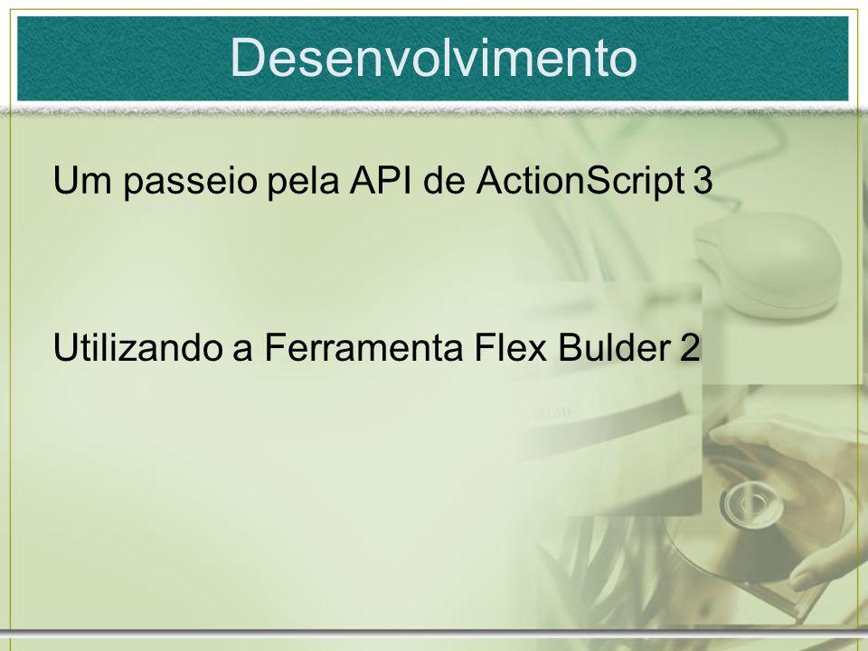 Desenvolvimento Um passeio pela API de ActionScript 3 Utilizando a Ferramenta Flex Bulder 2