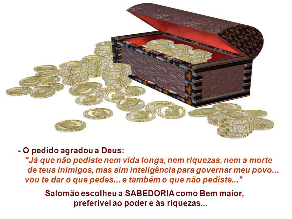 - O pedido agradou a Deus: Já que não pediste nem vida longa, nem riquezas, nem a morte de teus inimigos, mas sim inteligência para governar meu povo...