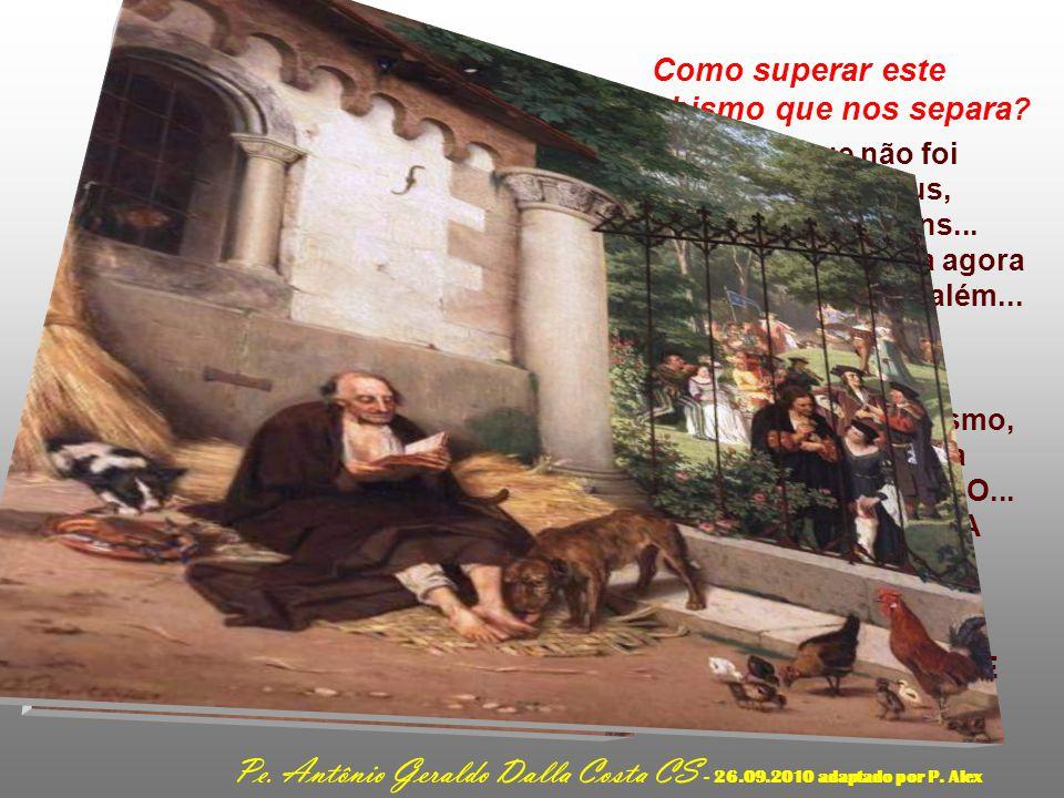 No mundo, milhões de Lázaros nos indicam o caminho da salvação... - Se nos abrirmos ou não a eles... - Se nos colocarmos ou não a serviço de sua liber
