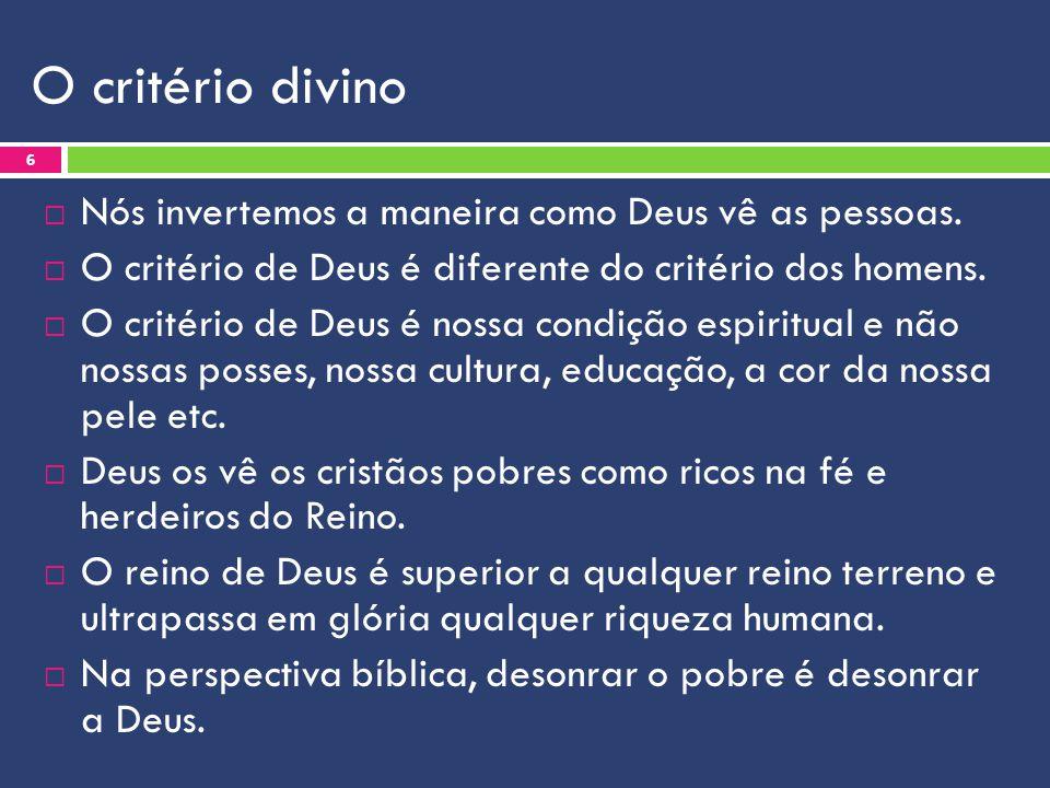 O critério divino  Nós invertemos a maneira como Deus vê as pessoas.  O critério de Deus é diferente do critério dos homens.  O critério de Deus é