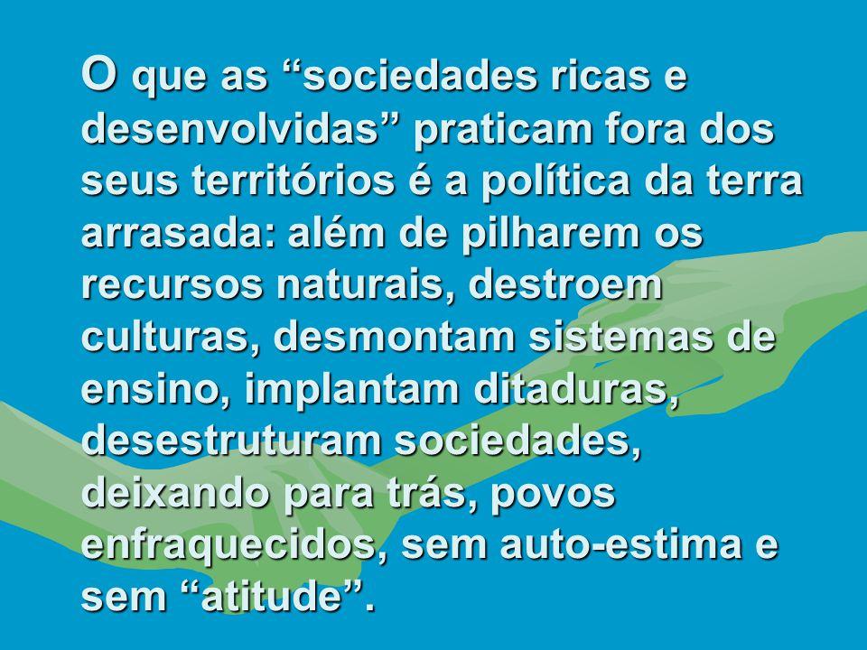 """Se as """"sociedades ricas e desenvolvidas"""" tivessem um mínimo de ética e respeito aos valores humanos ao saquearem os recursos naturais de um país """"pobr"""