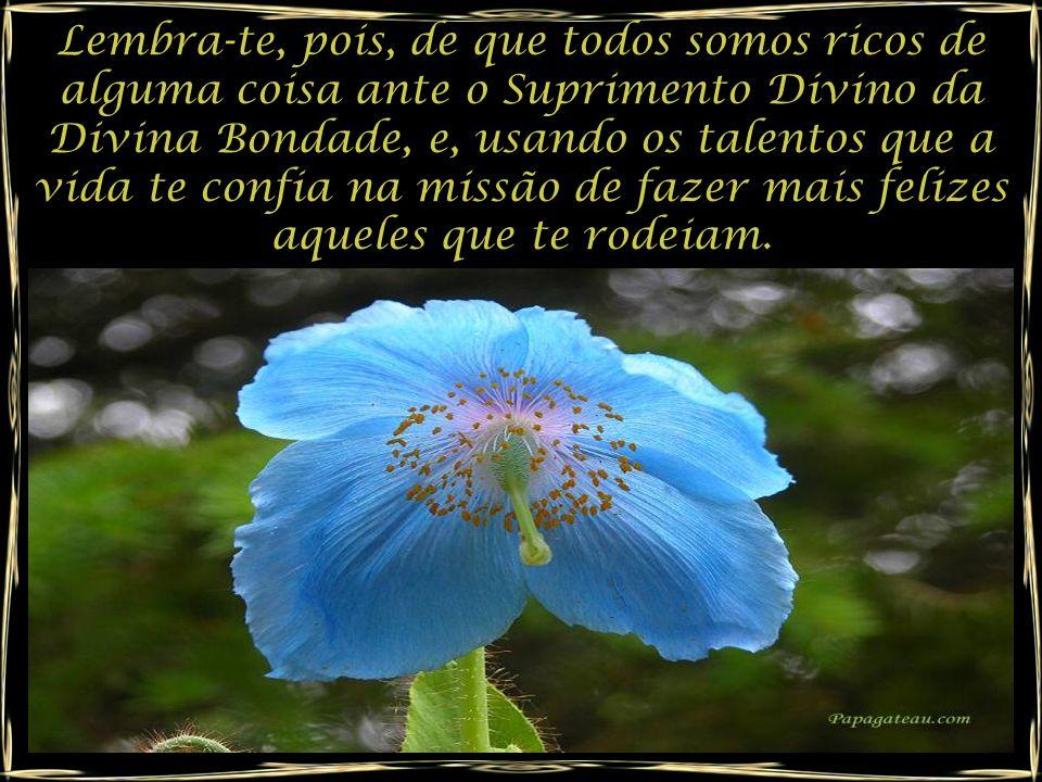 Há ricos de afeto, tão ricos de ciúme, que se fazem mais pobres que os pobres companheiros em prova rude, quando relegados à solidão.