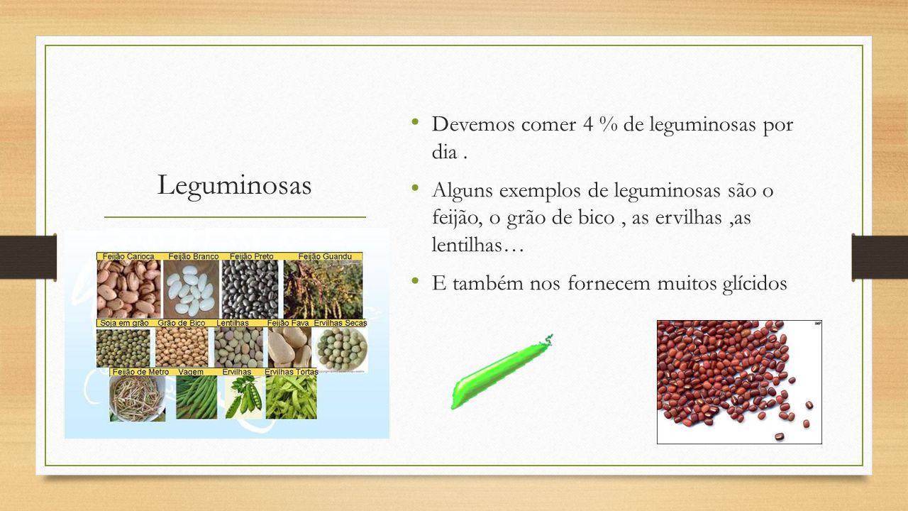 Leguminosas Devemos comer 4 % de leguminosas por dia.