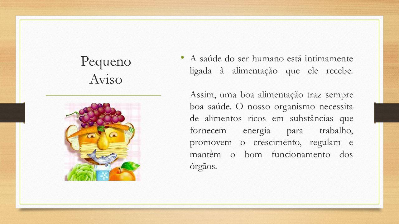 Pequeno Aviso A saúde do ser humano está intimamente ligada à alimentação que ele recebe.