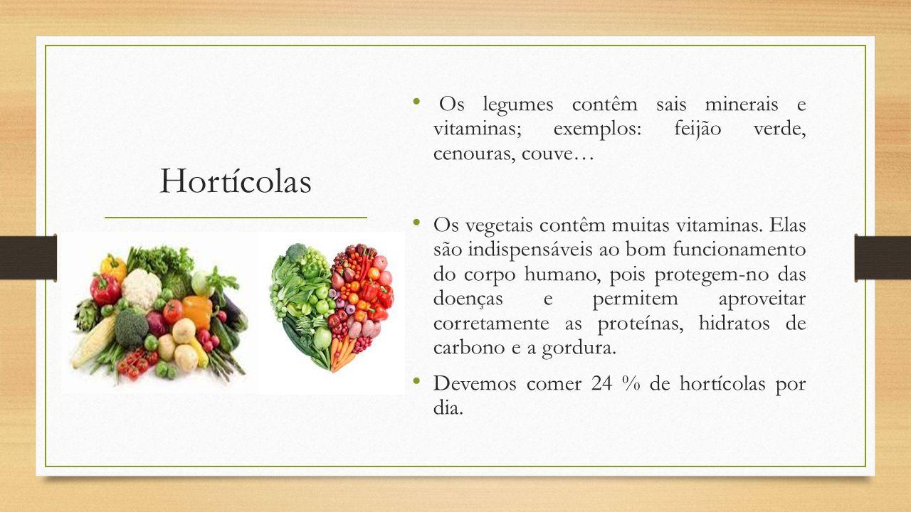 Hortícolas Os legumes contêm sais minerais e vitaminas; exemplos: feijão verde, cenouras, couve… Os vegetais contêm muitas vitaminas.