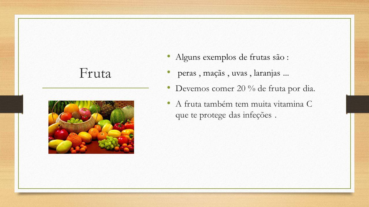 Fruta Alguns exemplos de frutas são : peras, maçãs, uvas, laranjas...