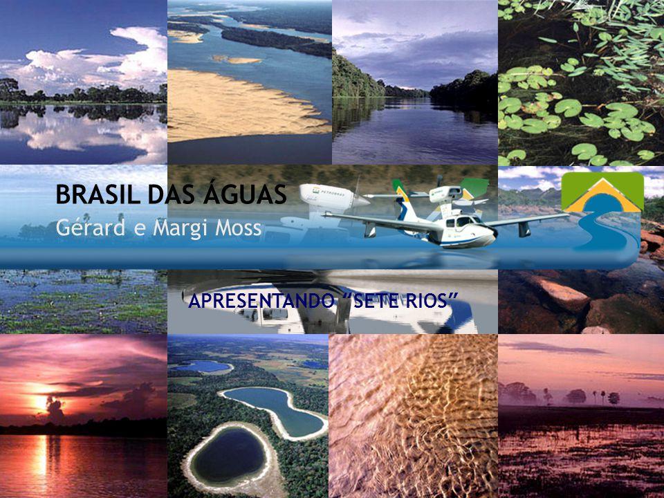 """BRASIL DAS ÁGUAS Gérard e Margi Moss APRESENTANDO """"SETE RIOS"""""""