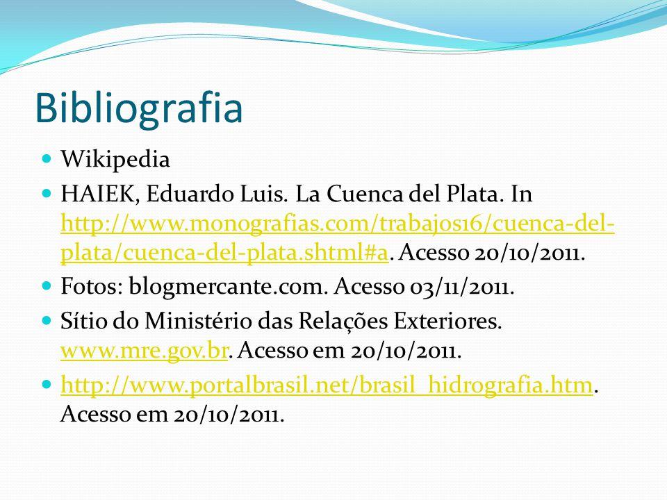 Bibliografia Wikipedia HAIEK, Eduardo Luis. La Cuenca del Plata. In http://www.monografias.com/trabajos16/cuenca-del- plata/cuenca-del-plata.shtml#a.