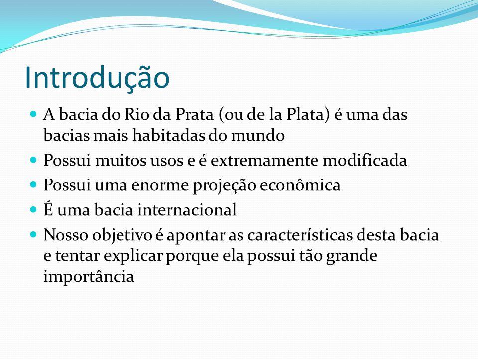 Introdução A bacia do Rio da Prata (ou de la Plata) é uma das bacias mais habitadas do mundo Possui muitos usos e é extremamente modificada Possui uma
