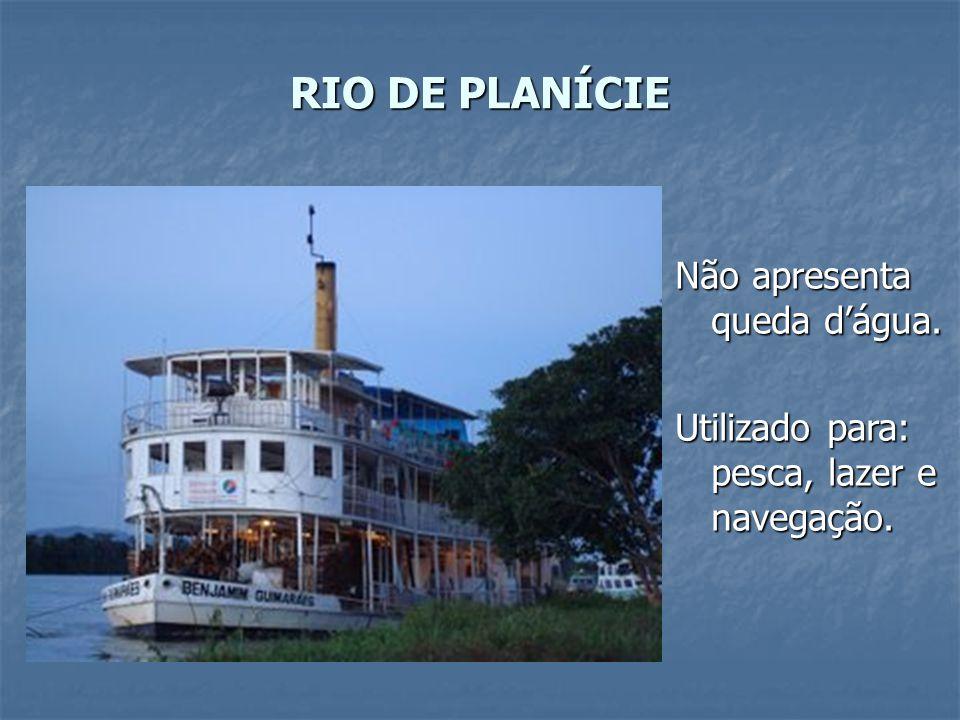 RIO DE PLANÍCIE Não apresenta queda d'água. Utilizado para: pesca, lazer e navegação.