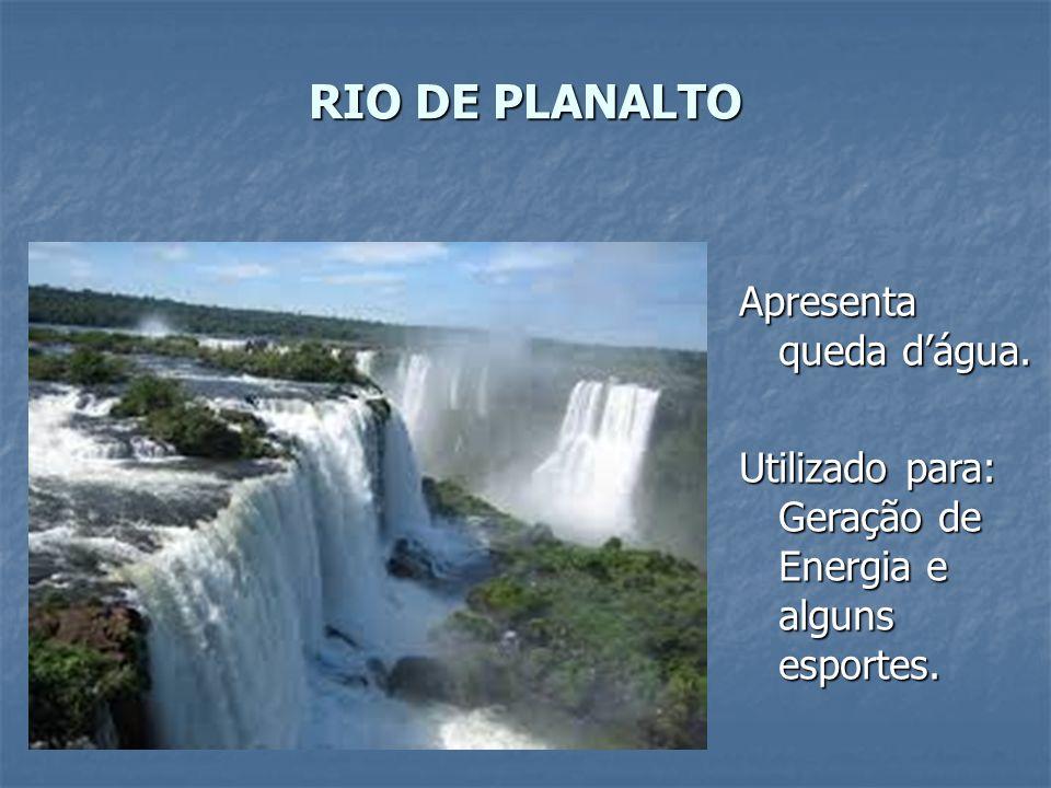 RIO DE PLANALTO Apresenta queda d'água. Utilizado para: Geração de Energia e alguns esportes.