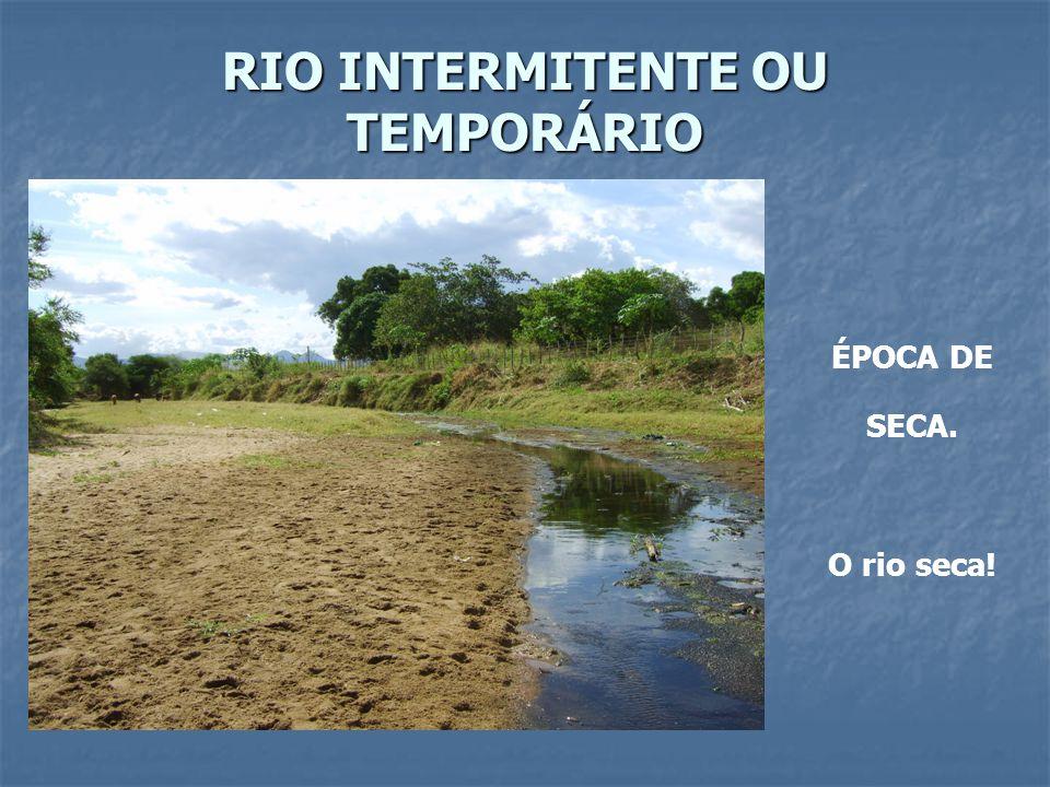 RIO INTERMITENTE OU TEMPORÁRIO ÉPOCA DE SECA. O rio seca!