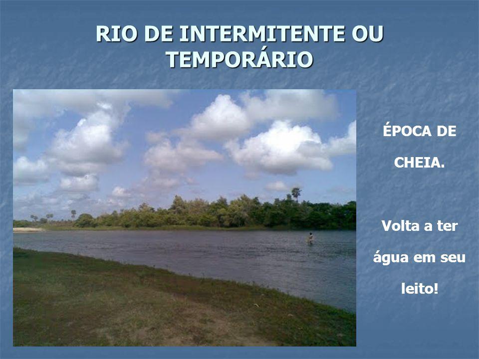 RIO DE INTERMITENTE OU TEMPORÁRIO ÉPOCA DE CHEIA. Volta a ter água em seu leito!