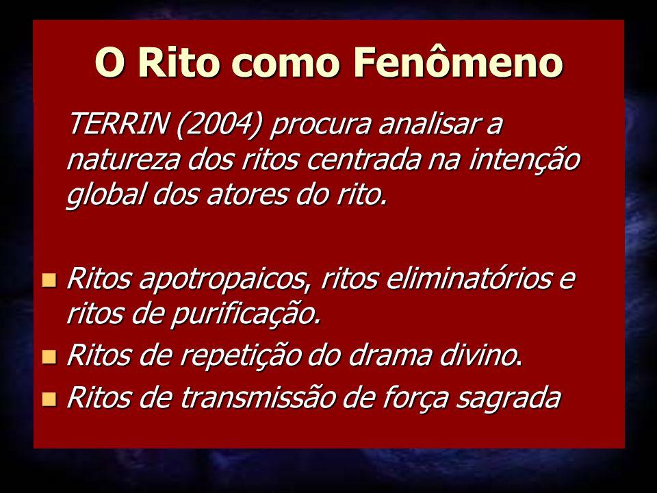 O Rito como Fenômeno TERRIN (2004) procura analisar a natureza dos ritos centrada na intenção global dos atores do rito. Ritos apotropaicos, ritos eli