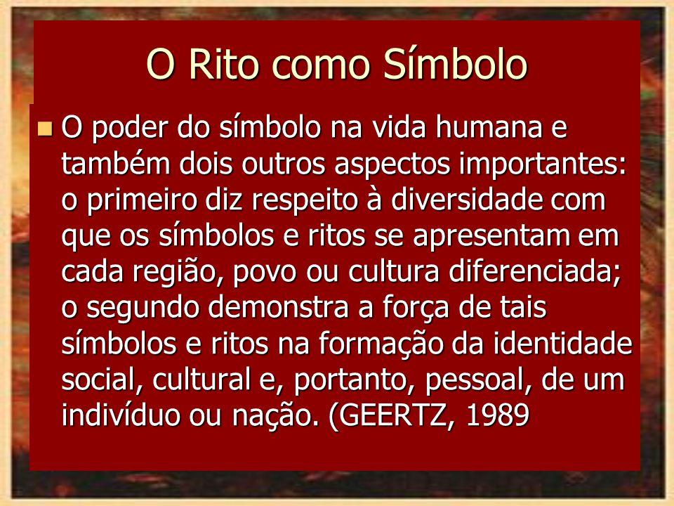 O Rito como Símbolo O poder do símbolo na vida humana e também dois outros aspectos importantes: o primeiro diz respeito à diversidade com que os símb