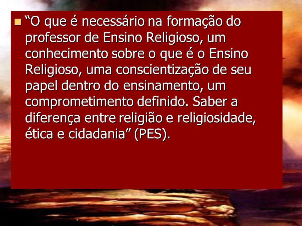 """""""O que é necessário na formação do professor de Ensino Religioso, um conhecimento sobre o que é o Ensino Religioso, uma conscientização de seu papel d"""