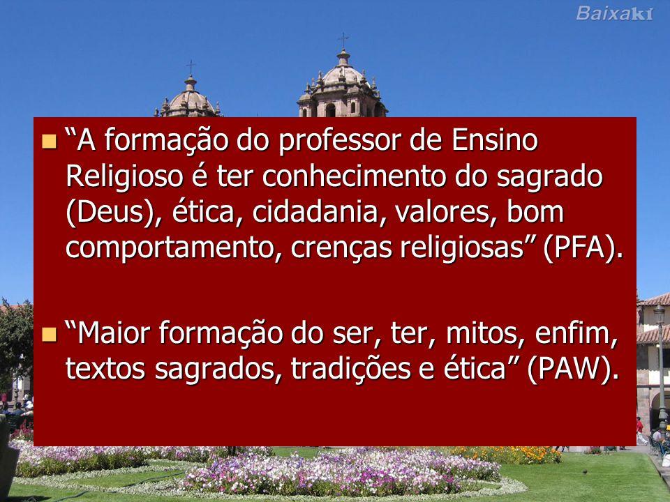 """""""A formação do professor de Ensino Religioso é ter conhecimento do sagrado (Deus), ética, cidadania, valores, bom comportamento, crenças religiosas"""" ("""