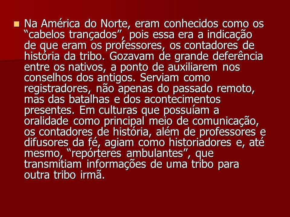 """Na América do Norte, eram conhecidos como os """"cabelos trançados"""", pois essa era a indicação de que eram os professores, os contadores de história da t"""