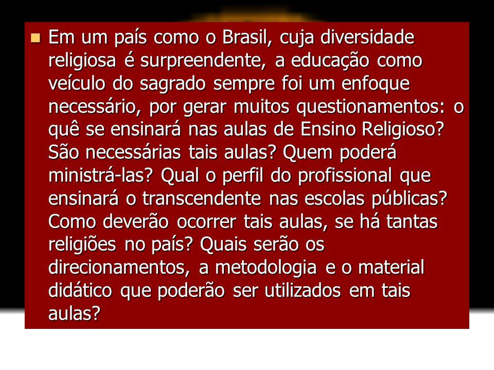Em um país como o Brasil, cuja diversidade religiosa é surpreendente, a educação como veículo do sagrado sempre foi um enfoque necessário, por gerar m