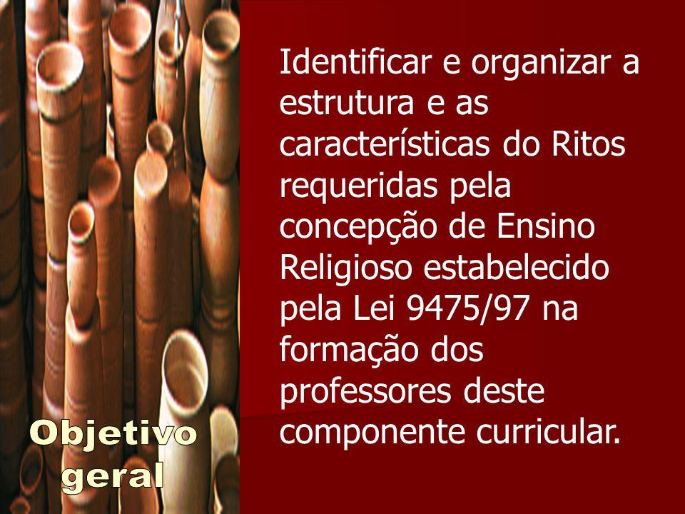 Identificar e organizar a estrutura e as características do Ritos requeridas pela concepção de Ensino Religioso estabelecido pela Lei 9475/97 na forma
