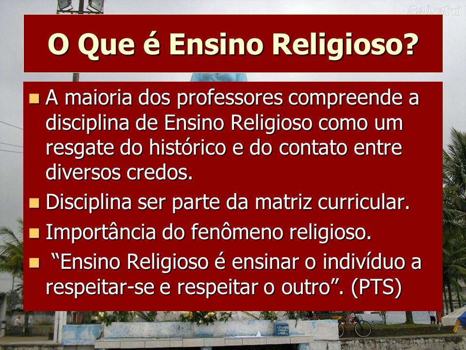 O Que é Ensino Religioso? A maioria dos professores compreende a disciplina de Ensino Religioso como um resgate do histórico e do contato entre divers