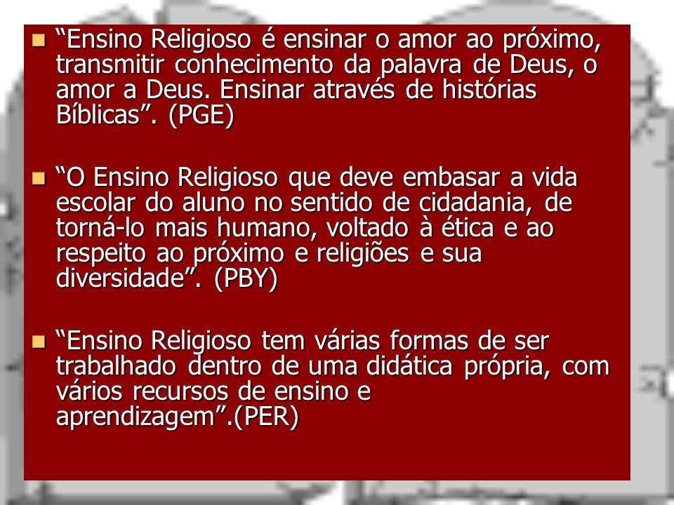 """""""Ensino Religioso é ensinar o amor ao próximo, transmitir conhecimento da palavra de Deus, o amor a Deus. Ensinar através de histórias Bíblicas"""". (PGE"""