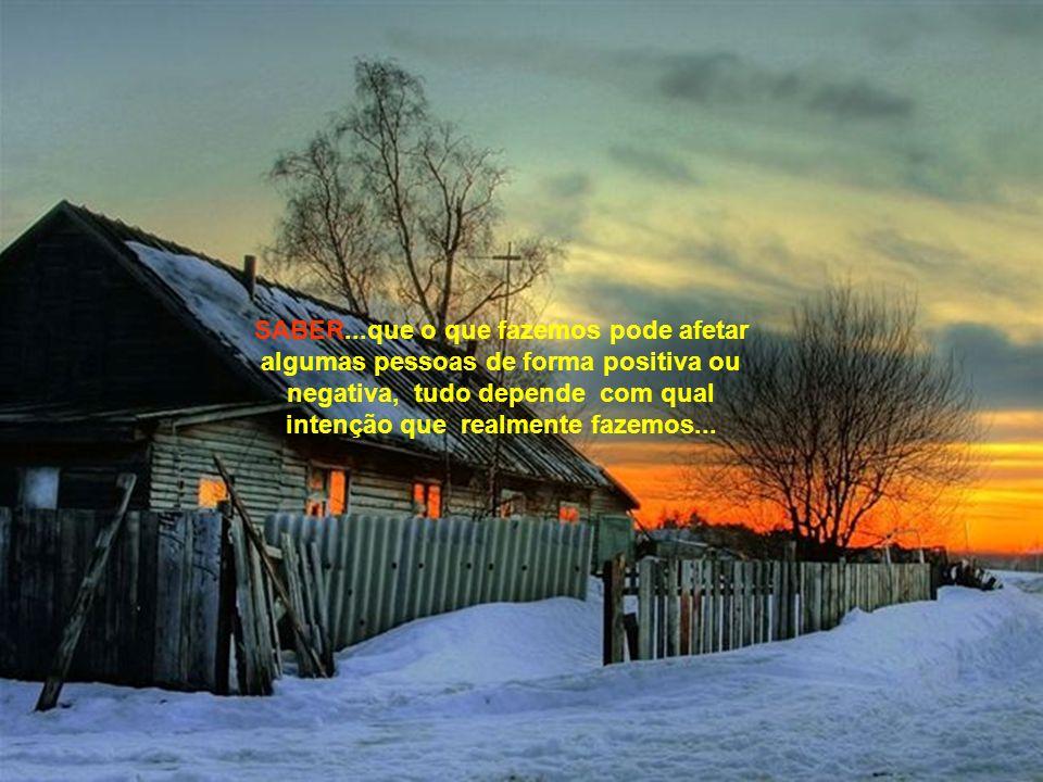SABER...que vida por vida qualquer um tem e que somos apenas o resultado de nós mesmos...