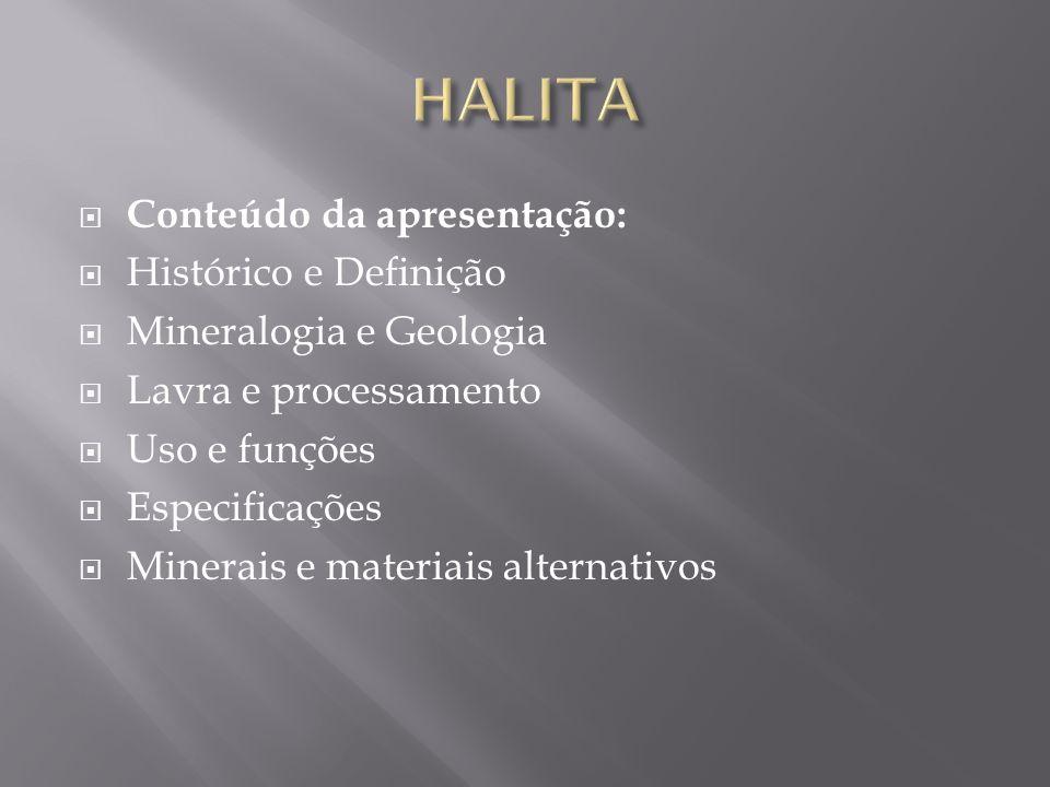  Conteúdo da apresentação:  Histórico e Definição  Mineralogia e Geologia  Lavra e processamento  Uso e funções  Especificações  Minerais e mat