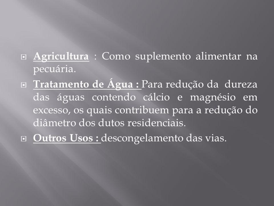  Agricultura : Como suplemento alimentar na pecuária.  Tratamento de Água : Para redução da dureza das águas contendo cálcio e magnésio em excesso,