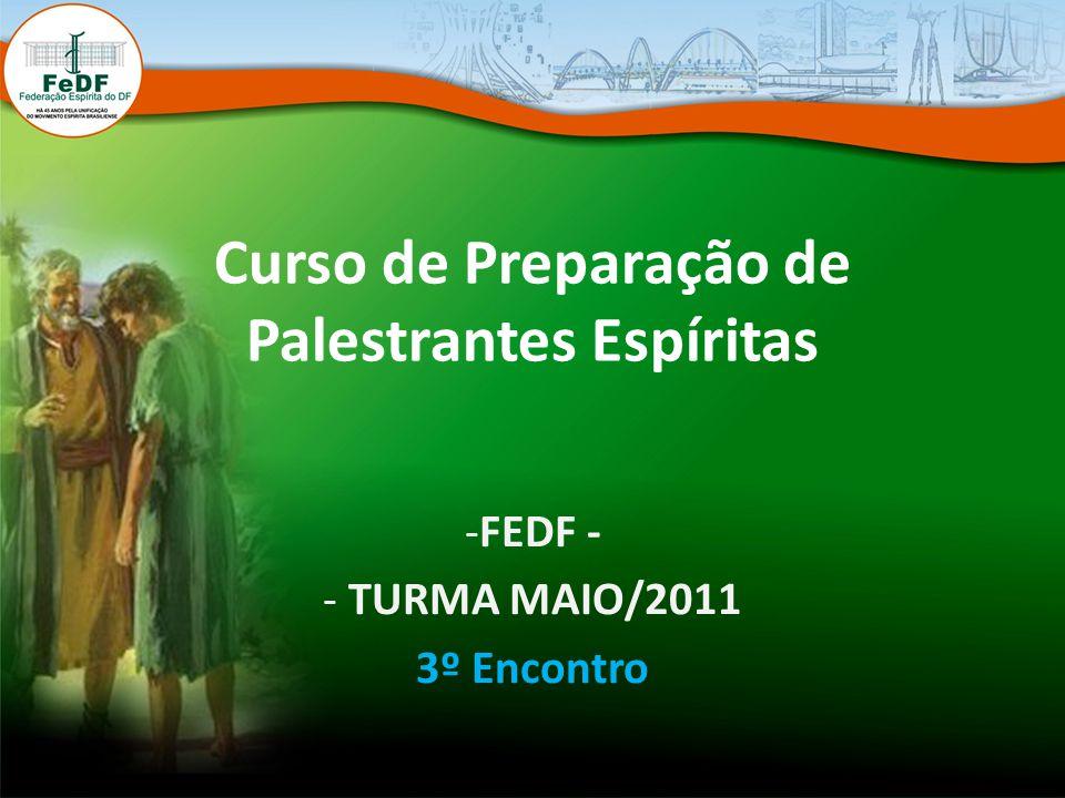 Curso de Preparação de Palestrantes Espíritas -FEDF - - TURMA MAIO/2011 3º Encontro