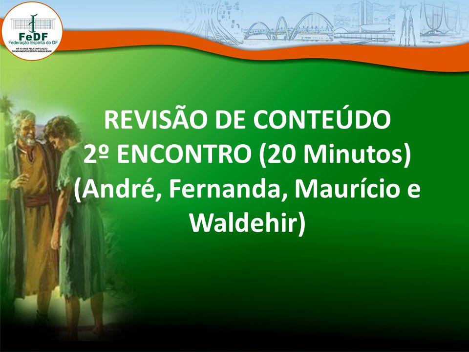 REVISÃO DE CONTEÚDO 2º ENCONTRO (20 Minutos) (André, Fernanda, Maurício e Waldehir)