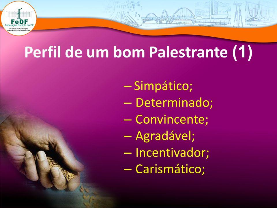 Perfil de um bom Palestrante (1) – Simpático; – Determinado; – Convincente; – Agradável; – Incentivador; – Carismático;