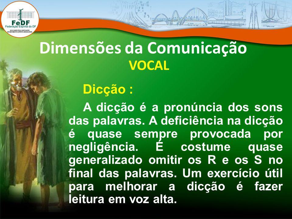 Dimensões da Comunicação VOCAL -. Dicção : A dicção é a pronúncia dos sons das palavras. A deficiência na dicção é quase sempre provocada por negligên