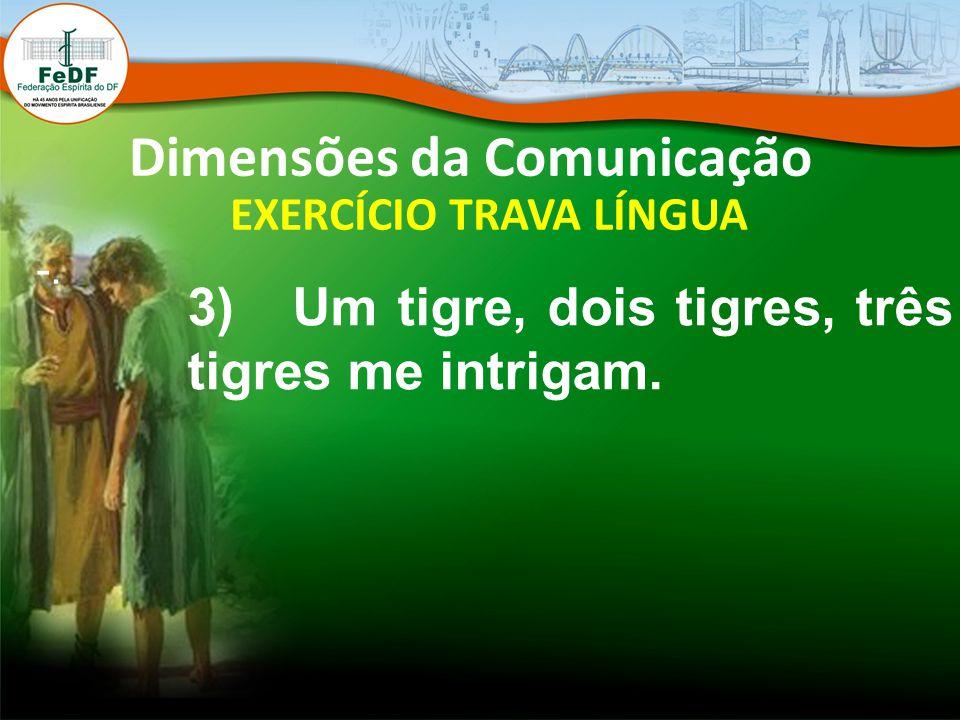 Dimensões da Comunicação EXERCÍCIO TRAVA LÍNGUA -. 3) Um tigre, dois tigres, três tigres me intrigam.