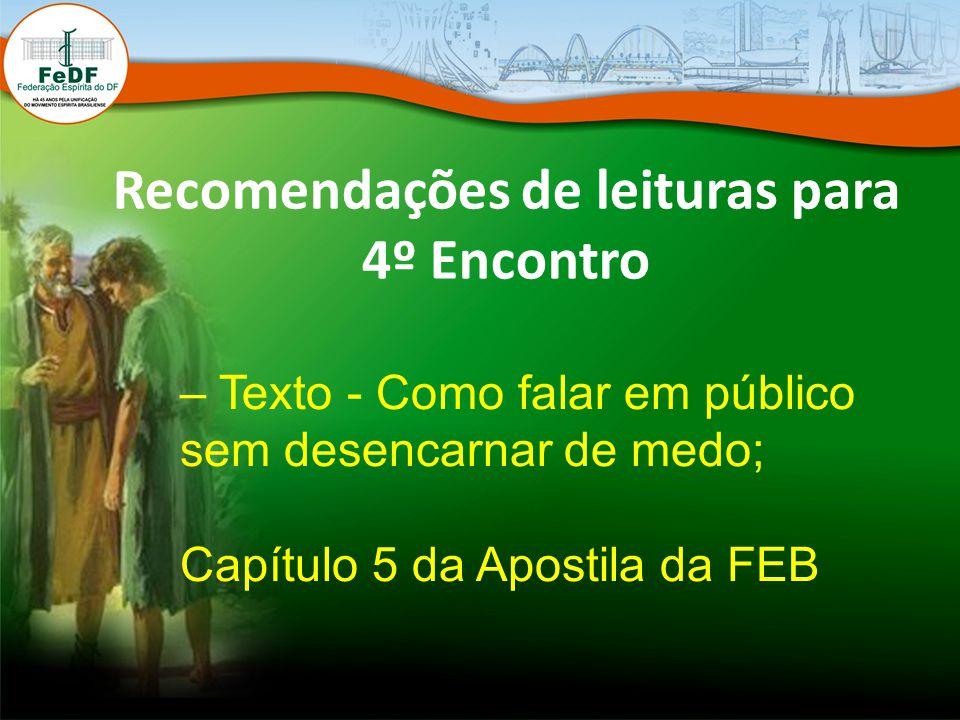 Recomendações de leituras para 4º Encontro – Texto - Como falar em público sem desencarnar de medo; Capítulo 5 da Apostila da FEB