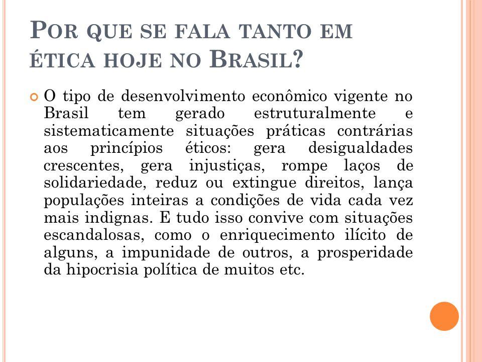 P OR QUE SE FALA TANTO EM ÉTICA HOJE NO B RASIL ? O tipo de desenvolvimento econômico vigente no Brasil tem gerado estruturalmente e sistematicamente