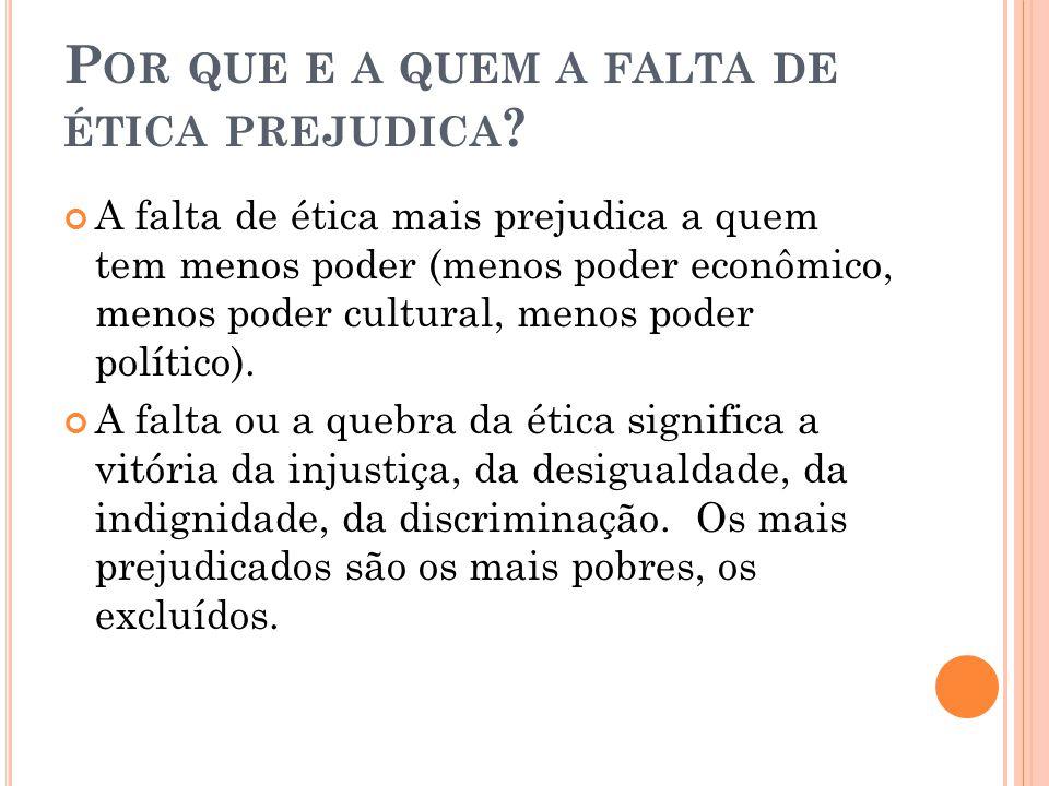 P OR QUE E A QUEM A FALTA DE ÉTICA PREJUDICA .