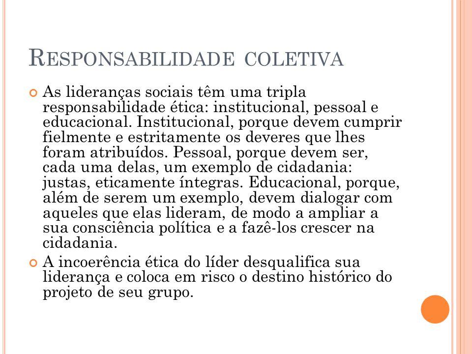 R ESPONSABILIDADE COLETIVA As lideranças sociais têm uma tripla responsabilidade ética: institucional, pessoal e educacional.